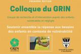 Colloque du GRIN – Soutenir ensemble la réponse aux besoins des enfants en contexte de vulnérabilité